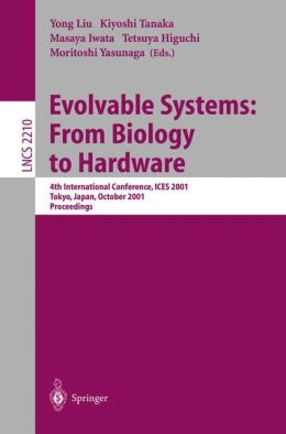 Evolvable Systems: From Biology to Hardware: 4th International Conference, ICES 2001 Tokyo, Japan, October 3-5, 2001 Proceedings