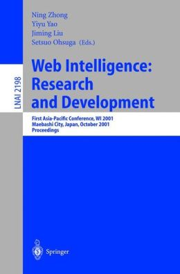 Web Intelligence: Research and Development: First Asia-Pacific Conference, WI 2001, Maebashi City, Japan, October 23-26, 2001, Proceedings