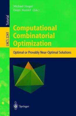 Computational Combinatorial Optimization: Optimal or Provably Near-Optimal Solutions