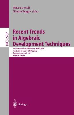Recent Trends in Algebraic Development Techniques: 15th International Workshop, WADT 2001, Joint with the CoFI WG Meeting, Genova, Italy, April 1-3, 2001. Selected Papers