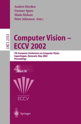 Computer Vision - ECCV 2002: 7th European Conference on Computer Vision, Copenhagen, Denmark, May 28-31, 2002: Proceedings