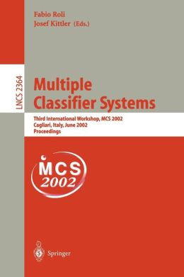 Multiple Classifier Systems: Third International Workshop, MCS 2002, Cagliari, Italy, June 24-26, 2002. Proceedings