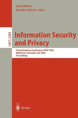 Information Security and Privacy: 7th Australian Conference, ACISP 2002 Melbourne, Australia, July 3-5, 2002 Proceedings