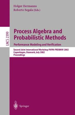 Process Algebra and Probabilistic Methods. Performance Modeling and Verification: Second Joint International Workshop PAPM-PROBMIV 2002, Copenhagen, Denmark, July 25-26, 2002 Proceedings