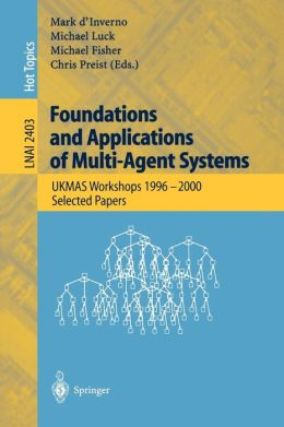 Foundations and Applications of Multi-Agent Systems: UKMAS Workshop 1996-2000, Selected Papers