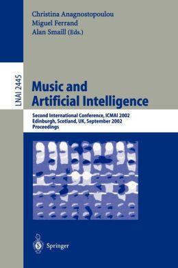 Music and Artificial Intelligence: Second International Conference, ICMAI 2002, Edinburgh, Scotland, UK, September 12-14, 2002, Proceedings