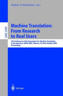 Machine Translation: From Research to Real Users: 5th Conference of the Association for Machine Translation in the Americas, AMTA 2002 Tiburon, CA, USA, October 6-12, 2002. Proceedings