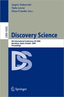Discovery Science: 9th International Conference, DS 2006, Barcelona, Spain, October 7-10, 2006, Proceedings