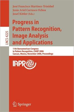 Progress in Pattern Recognition, Image Analysis and Applications: 11th Iberoamerican Congress on Pattern Recognition, CIARP 2006, Cancún, Mexico, November 14-17, 2006, Proceedings