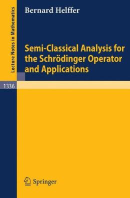 Semi-Classical Analysis for the Schrodinger Operator and Applications