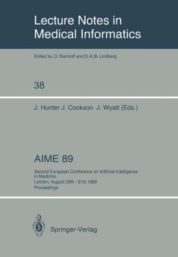 AIME 89: Second European Conference on Artificial Intelligence in Medicine, London, August 29th-31st 1989. Proceedings