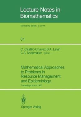 Mathematical Approaches to Problems in Resource Management and Epidemiology: Proceedings of a Conference held at Ithaca, NY, Oct. 28-30, 1987