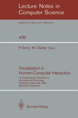 Visualization in Human-Computer Interaction: 7th Interdisciplinary Workshop on Informatics and Psychology, Schärding, Austria, May 24-27, 1988. Selected Contributions