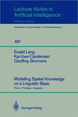 Modelling Spatial Knowledge on a Linguistic Basis: Theory - Prototype - Integration