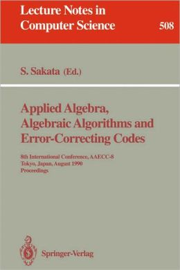 Applied Algebra, Algebraic Algorithms and Error-Correcting Codes: 8th International Conference, AAECC-8, Tokyo, Japan, August 20-24, 1990. Proceedings