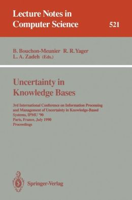 Uncertainty in Knowledge Bases: 3rd International Conference on Information Processing and Management of Uncertainty in Knowledge-Based Systems, IPMU'90, Paris, France, July 2 - 6, 1990. Proceedings