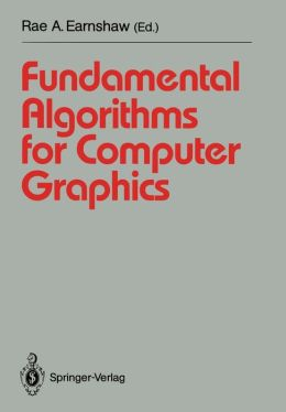 Fundamental Algorithms for Computer Graphics: NATO Advanced Study Institute directed by J.E. Bresenham, R.A. Earnshaw, M.L.V. Pitteway