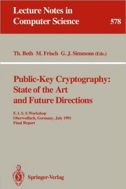 Public-Key Cryptography: State of the Art and Future Directions: E.I.S.S. Workshop, Oberwolfach, Germany, July 3-6, 1991. Final Report