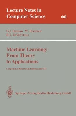 Machine Learning: From Theory to Applications: Cooperative Research at Siemens and MIT