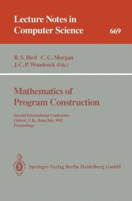 Mathematics of Program Construction: Second International Conference, Oxford, U.K., June 29 - July 3, 1992. Proceedings