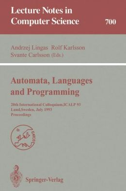 Automata, Languages and Programming: 20th International Colloquium, ICALP 93, Lund, Sweden, July 5-9, 1993. Proceedings