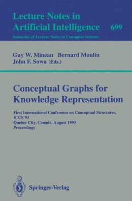 Conceptual Graphs for Knowledge Representation: First International Conference on Conceptual Structures, ICCS'93, Quebec City, Canada, August 4-7, 1993. Proceedings