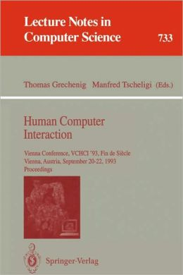 Human Computer Interaction: Vienna Conference, VCHCI '93, Fin de Siecle, Vienna, Austria, September 20-22, 1993. Proceedings