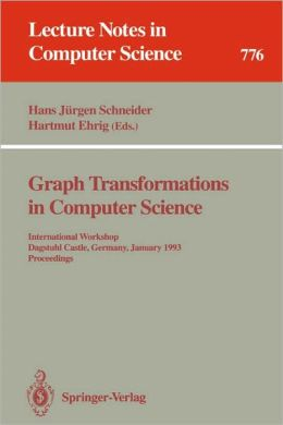 Graph Transformations in Computer Science: International Workshop, Dagstuhl Castle, Germany, January 4 - 8, 1993. Proceedings