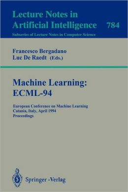 Machine Learning: ECML-94: European Conference on Machine Learning, Catania, Italy, April 6-8, 1994. Proceedings