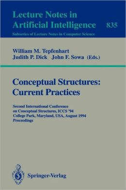 Conceptual Structures: Current Practices: Second International Conference on Conceptual Structures, ICCS '94, College Park, Maryland, USA, August 16 - 20, 1994. Proceedings