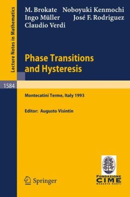 Phase Transitions and Hysteresis: Lectures given at the 3rd Session of the Centro Internazionale Matematico Estivo (C.I.M.E.) held in Montecatini Terme, Italy, July 13 - 21, 1993