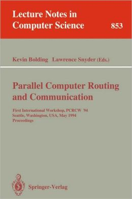 Parallel Computer Routing and Communication: First International Workshop, PCRCW '94, Seattle, Washington, USA, May 16-18, 1994. Proceedings