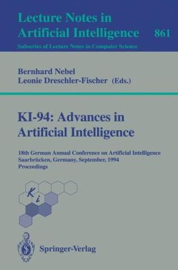 KI-94: Advances in Artificial Intelligence: 18th German Annual Conference on Artificial Intelligence, Saarbrücken, September 18-23, 1994. Proceedings