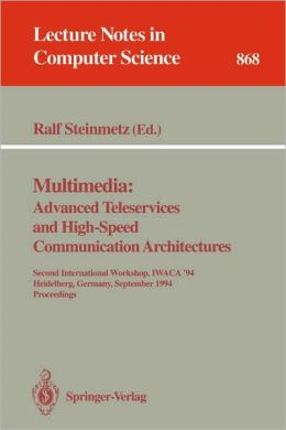Multimedia: Advanced Teleservices and High-Speed Communication Architectures: Second International Workshop, IWACA '94, Heidelberg, Germany, September ... Ralf Steinmetz