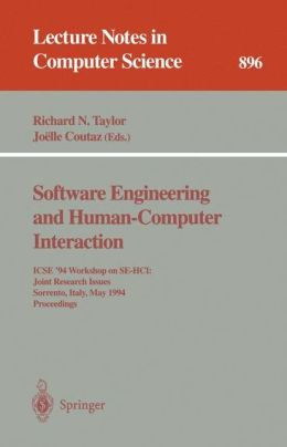 Software Engineering and Human-Computer Interaction: ICSE '94 Workshop on SE-HCI: Joint Research Issues, Sorrento, Italy, May 16-17, 1994. Proceedings