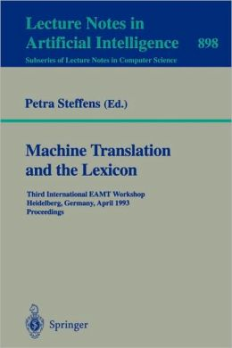 Machine Translation and the Lexicon: Third International EAMT Workshop, Heidelberg, Germany, April 26-28, 1993. Proceedings