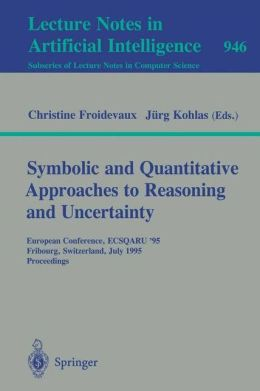 Symbolic and Quantitative Approaches to Reasoning and Uncertainty: European Conference, ECSQARU '95, Fribourg, Switzerland, July 3-5, 1995. Proceedings