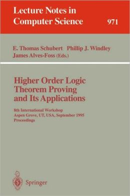 Higher Order Logic Theorem Proving and Its Applications: 8th International Workshop, Aspen Grove, UT, USA, September 11 - 14, 1995. Proceedings