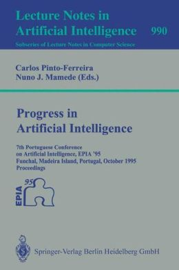 Progress in Artificial Intelligence: 7th Portuguese Conference on Artificial Intelligence, EPIA '95, Funchal, Madeira Island, Portugal, October 3 - 6, 1995. Proceedings