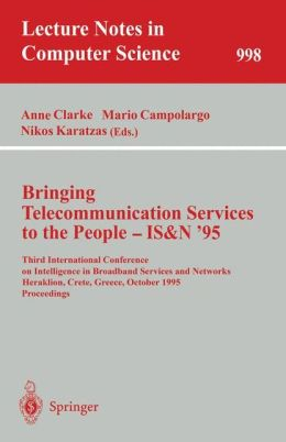 Bringing Telecommunication Services to the People - IS&N '95: Third International Conference on Intelligence in Broadband Services and Networks, Heraklion, Crete, Greece, October 16 - 20, 1995. Proceedings