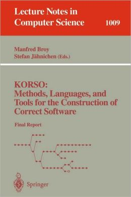 KORSO: Methods, Languages, and Tools for the Construction of Correct Software: Final Report