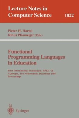 Functional Programming Languages in Education: 1st International Symposium FPLE '95 Nijmegen, The Netherlands, December 4-6, 1995. Proceedings