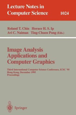 Image Analysis Applications and Computer Graphics: Third International Computer Science Conference, ICSC'95 Hong Kong, December 11 - 13, 1995 Proceedings