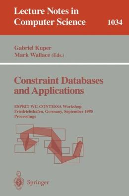 Constraint Databases and Applications: ESPRIT WG CONTESSA Workshop, Friedrichshafen, Germany, September, 8 - 9, 1995. Proceedings
