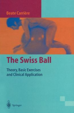 The Swiss Ball: Theory, Basic Exercises and Clinical Application