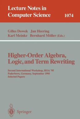 Higher-Order Algebra, Logic, and Term Rewriting: Second International Workshop, HOA '95, Paderborn, Germany, September 1995. Selected Papers