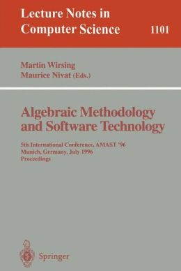 Algebraic Methodology and Software Technology: 5th International Conference, AMAST '96 Munich, Germany, July 1996. Proceedings