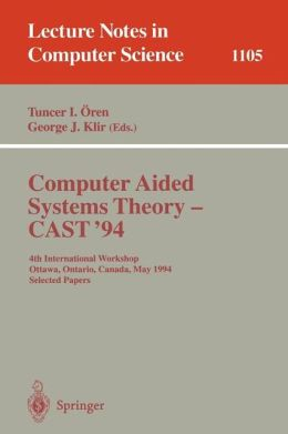 Computer Aided Systems Theory - CAST '94: 4th International Workshop, Ottawa, Ontario, May 16 - 20, 1994. Selected Papers