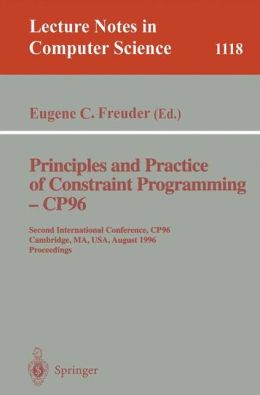 Principles and Practice of Constraint Programming - CP'96: Second International Conference, CP '96, Cambridge, MA, USA, August 19 - 22, 1996. Proceedings