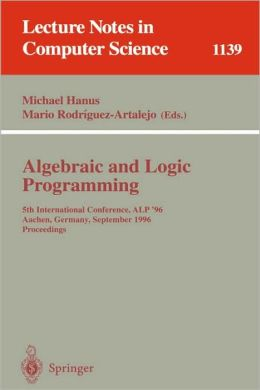 Algebraic and Logic Programming: 5th International Conference, ALP '96, Aachen, Germany, September 25 - 27, 1996. Proceedings